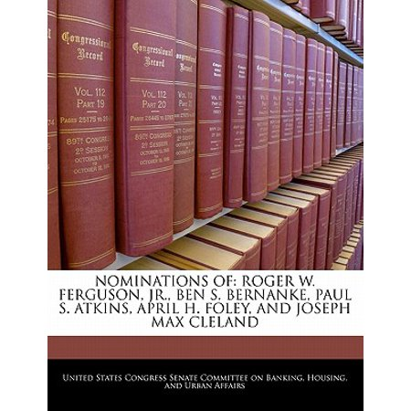 Nominations of : Roger W. Ferguson, JR., Ben S. Bernanke, Paul S. Atkins, April H. Foley, and Joseph Max (Roger Joseph Manning Jr Solid State Warrior)