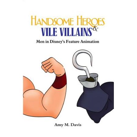 Handsome Heroes and Vile Villains : Men in Disney's Feature Animation