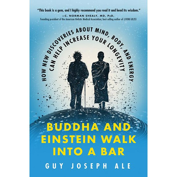 Buddha and Einstein Walk Into a Bar: How New Discoveries about Mind, Body, and Energy Can Help Increase Your Longevity (Paperback)