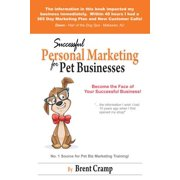 Personal Marketing for Pet Businesses : How to Achieve Success and Make More Money Being You.