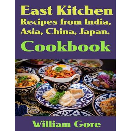 East kitchen, Recipes from India, Asia, China, Japan. Cookbook - eBook