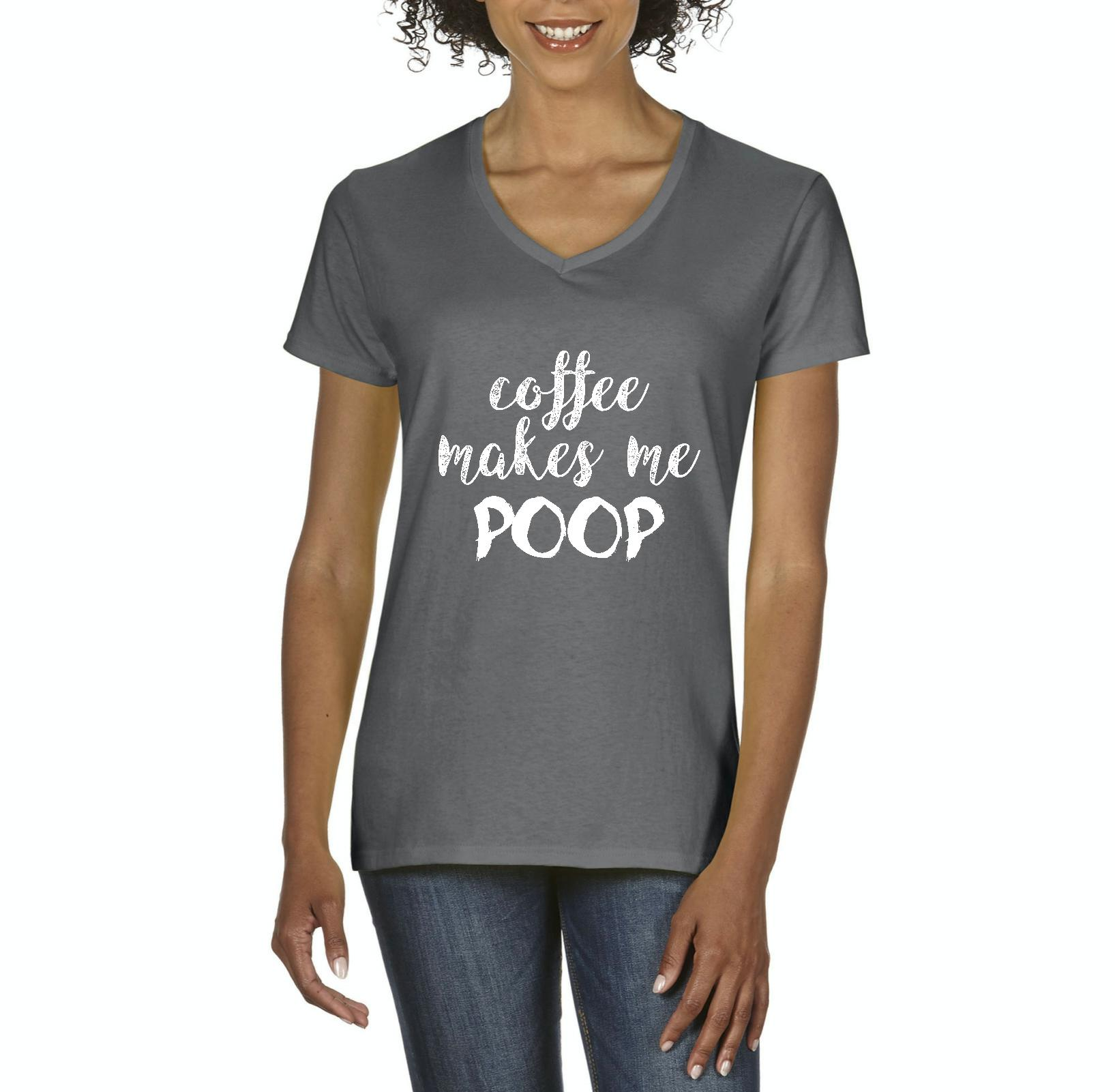 Coffee Makes Me Poop Style with Hats Bags Jeans Leggings Birthday Christmas Gift Womens Shirts V-neck