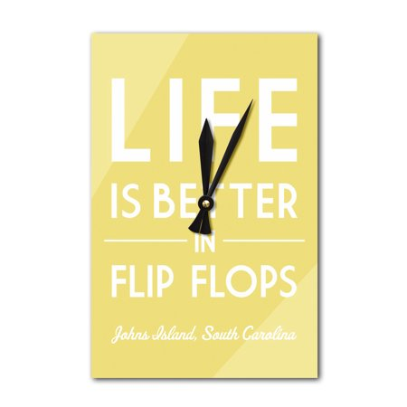 South Carolina Flip Flops - Johns Island, South Carolina - Life is Better in Flip Flops - Simply Said - Lantern Press Artwork (Acrylic Wall Clock)