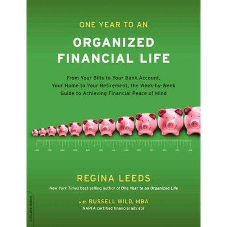 One Year To An Organized Financial Life  From Your Bills To Your Bank Account  Your Home To Your Retirement  The Week By Week Guide To Achieving Financial Peace Of Mind