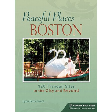 Peaceful Places: Boston : 121 Tranquil Sites in the City and - Party City In Boston
