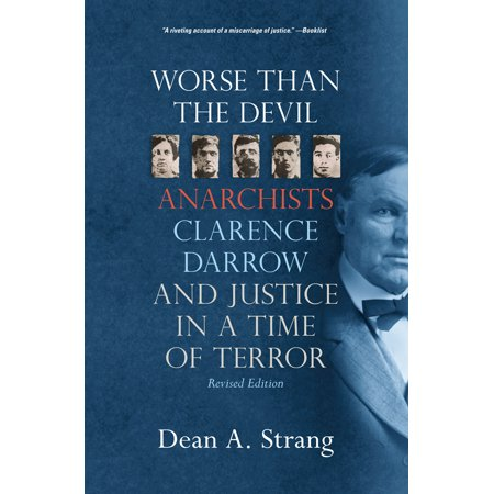 Worse than the Devil : Anarchists, Clarence Darrow, and Justice in a Time of Terror (Ann Darrow)