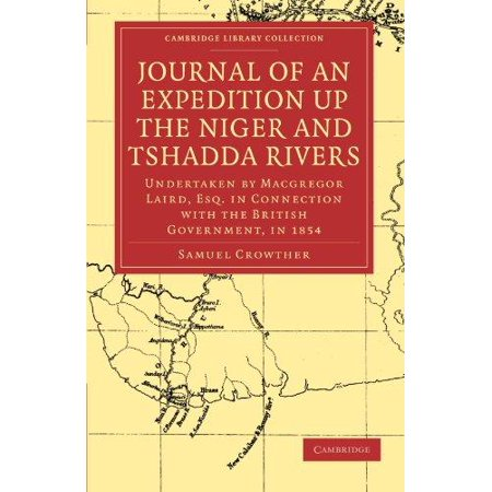Journal Of An Expedition Up The Niger And Tshadda Rivers  Undertaken By Macgregor Laird  Esq  In Connection With The British Government  In 1854