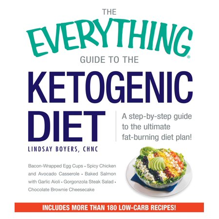 The Everything Guide to the Ketogenic Diet: A Step-By-Step Guide to the Ultimate Fat-Burning Diet