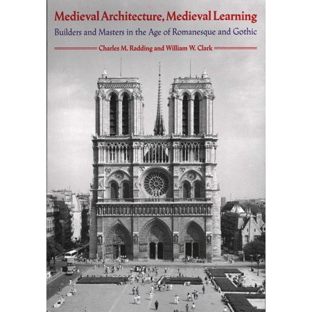 Medieval Architecture, Medieval Learning : Builders and Masters in the Age of Romanesque and Gothic - Medieval Architecture
