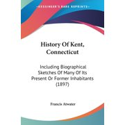 History of Kent, Connecticut : Including Biographical Sketches of Many of Its Present or Former Inhabitants (1897)