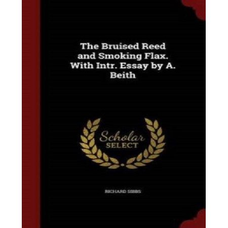 The Bruised Reed And Smoking Flax  With Intr  Essay By A  Beith