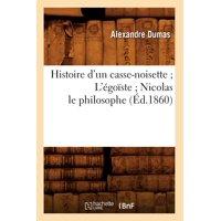 Histoire d'Un Casse-Noisette l'Égoïste Nicolas Le Philosophe (Éd.1860)