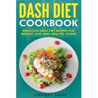 DASH Diet Cookbook: Delicious DASH Diet Recipes for Weight Loss and Healthy Living (Paperback)