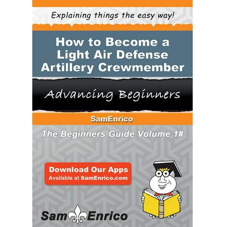 How to Become a Light Air Defense Artillery Crewmember - eBook
