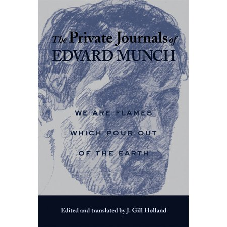 The Private Journals of Edvard Munch : We Are Flames Which Pour Out of the