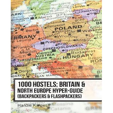 1000 Hostels: Britain & North Europe Hyper-Guide: Backpackers & Flashpackers