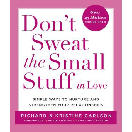Don't Sweat the Small Stuff in Love : Simple Ways to Nurture and Strengthen Your (Best Way To Workout Your Chest At Home)