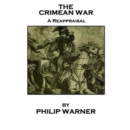 Phillip Warner - The Crimean War : A Reappraisal
