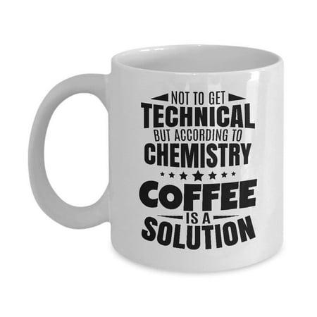 Coffee Is A Solution Coffee & Tea Gift Mug or Cup, Gift Ideas for Men & Women Nerd or Chemist - Graduation Brunch Ideas