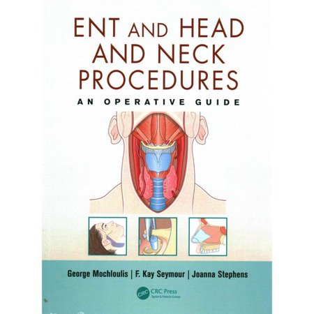 Ent And Head And Neck Procedures  An Operative Guide