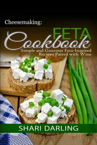 Cheesemaking: Feta Cookbook: Simple and Gourmet Feta-Inspired Recipes Paired with Wine by