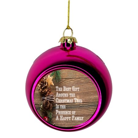 The Best Gift Around The Christmas Tree is The Presence of a Happy Family Quote Bauble Christmas Ornaments Pink Bauble Tree Xmas