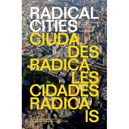 Radical Cities : Across Latin America in Search of a New (Best Architecture Schools In America)