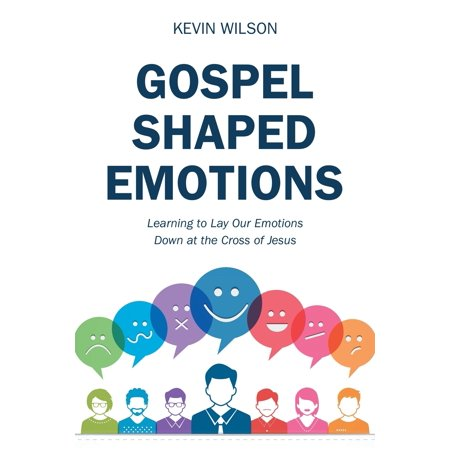 Gospel Shaped Emotions: Learning to Lay Our Emotions Down at the Cross of Jesus (The Meaning Of Inri On Jesus Cross)