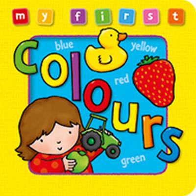 My First Colours Board Book : Bright and Colorful First Topics Make Learning Easy and