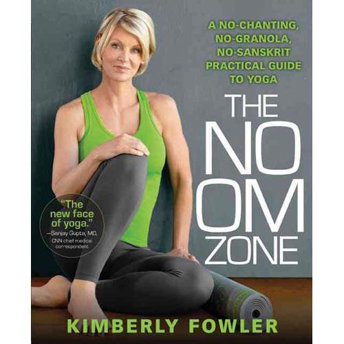 The No OM Zone : A No-Chanting, No-Granola, No-Sanskrit Practical Guide to Yoga
