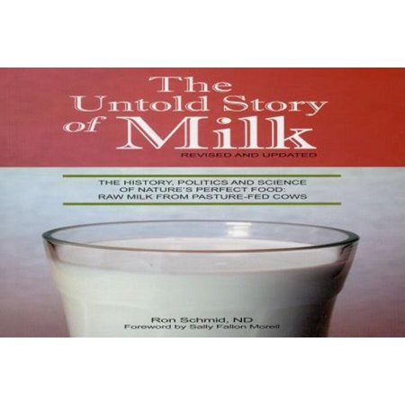 Untold Story of Milk: Revised Pb: The History, Politics and Science of Nature's Perfect Food: Raw Milk from Pasture-Fed Cows (Paperback)