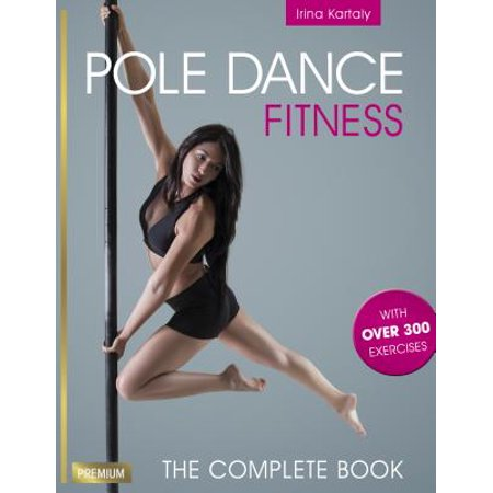 Pole Dance Fitness : The Complete Book ()