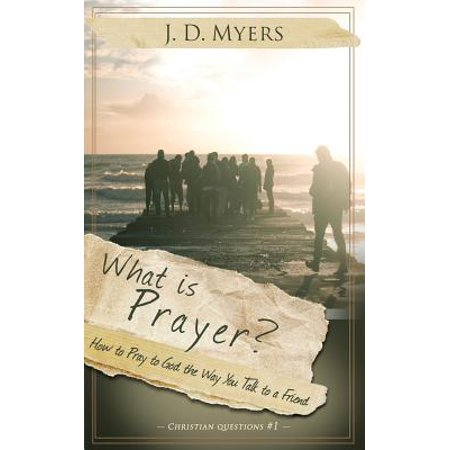 What Is Prayer? : How to Pray to God the Way You Talk to a (Best Way To Pray To God)