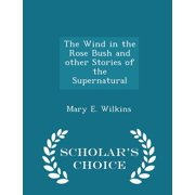 The Wind in the Rose Bush and Other Stories of the Supernatural - Scholar's Choice Edition