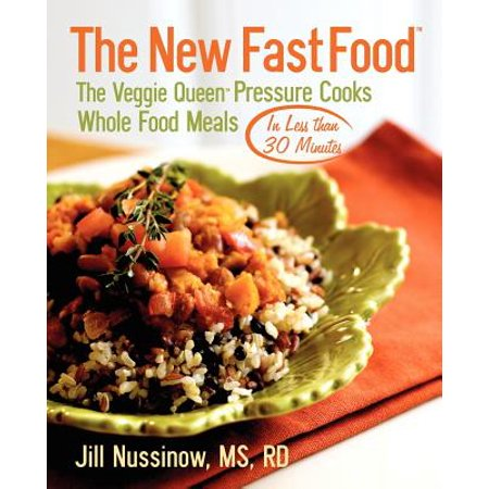 The New Fast Food : The Veggie Queen Pressure Cooks Whole Food Meals in Less Than 30