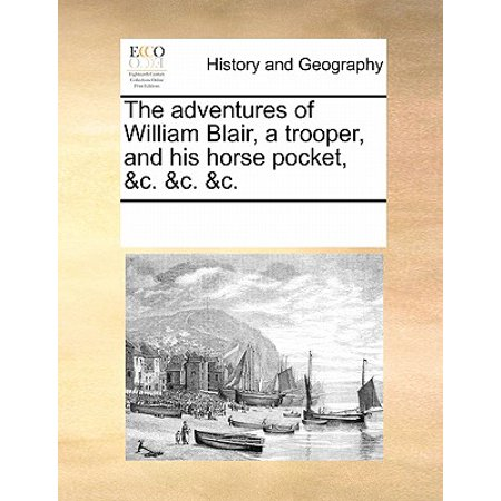 The Adventures of William Blair, a Trooper, and His Horse Pocket, &C. &C. &C.