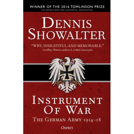 Instrument of War : The German Army 1914–18