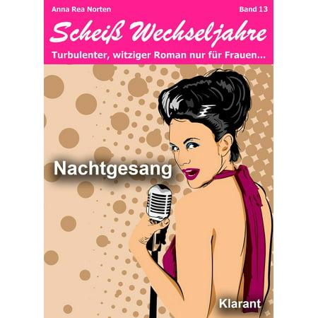 Nachtgesang! Scheiß Wechseljahre, Band 13. Turbulenter, witziger Liebesroman nur für Frauen... - eBook (Motorrad-sonnenbrillen Für Frauen)