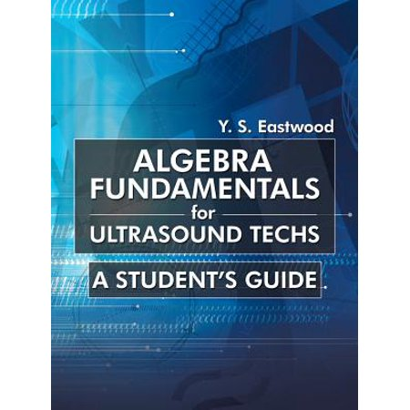 Algebra Fundamentals for Ultrasound Techs : A Student's (Rent An Ultrasound Machine For Home Use)