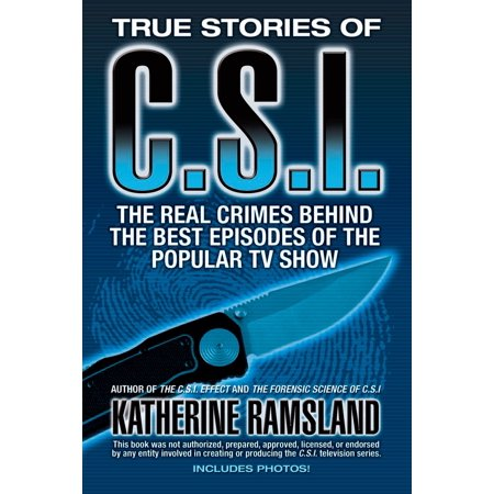 True Stories of CSI : The Real Crimes Behind the Best Episodes of the Popular TV