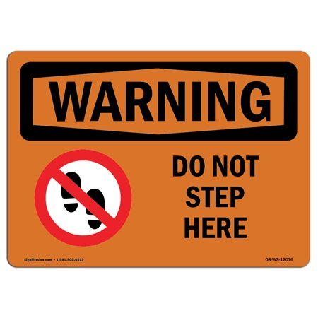 - OSHA WARNING Sign - Do Not Step Here With Symbol | Choose from: Aluminum, Rigid Plastic or Vinyl Label Decal | Protect Your Business, Construction Site, Warehouse & Shop Area |  Made in the USA