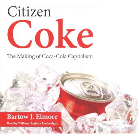 Citizen Coke: The Making of Coca-Cola Capitalism: Library Edition by