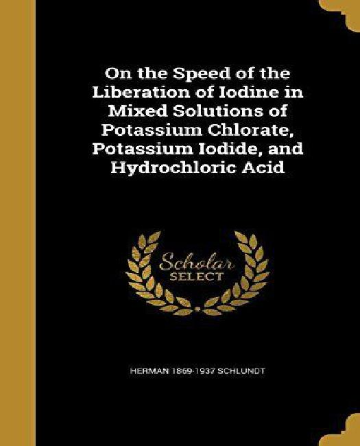On the Speed of the Liberation of Iodine in Mixed Solutions of Potassium Chlorate, Potassium Iodide, and Hydrochloric Acid by
