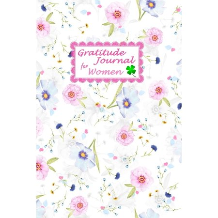 Gratitude Journal For Women : A 52 Week Gratitude Notebook with Best Moment, Grateful, Thankful and Notes, Guide To Choosing The Positivity and Happiness in Your Life, Size 6x9 in - Float Floral Print