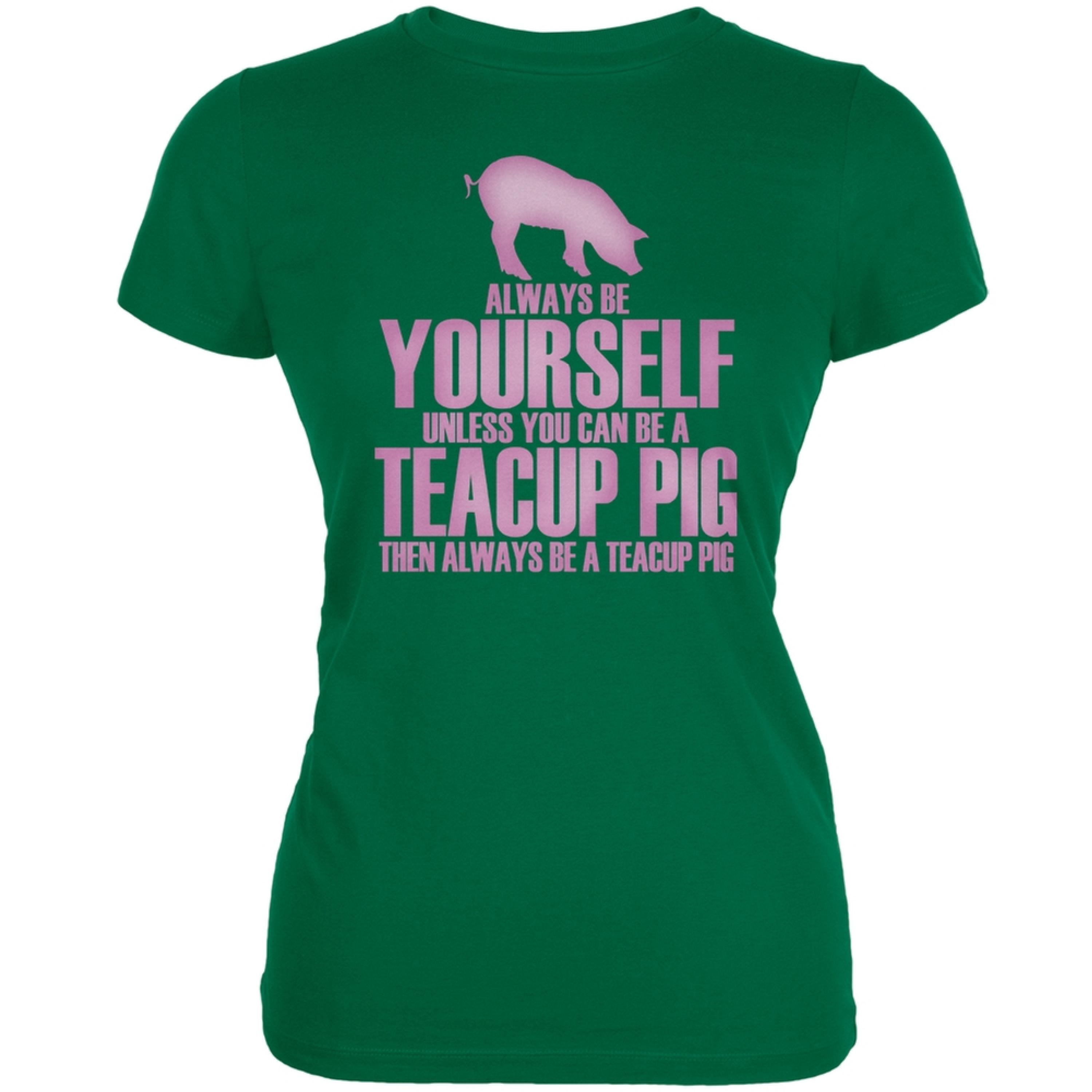 Always Be Yourself Teacup Pig Kelly Green Juniors Soft T-Shirt