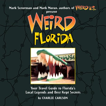 Weird florida : your travel guide to florida's local legends and best kept secrets - paperback: (Best Gifts From Florida)