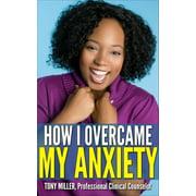 How I Overcame My Anxiety - eBook