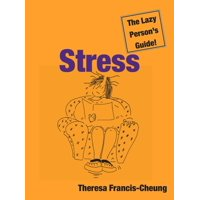 Stress: The Lazy Persons Guide! - eBook