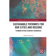 Routledge Studies in Sustainable Development: Sustainable Pathways for our Cities and Regions: Planning within Planetary Boundaries (Hardcover)