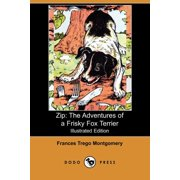 Zip : The Adventures of a Frisky Fox Terrier (Illustrated Edition) (Dodo Press)